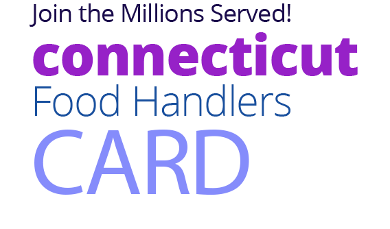 Join the Millions Served! CONNECTICUT Food Handlers Card